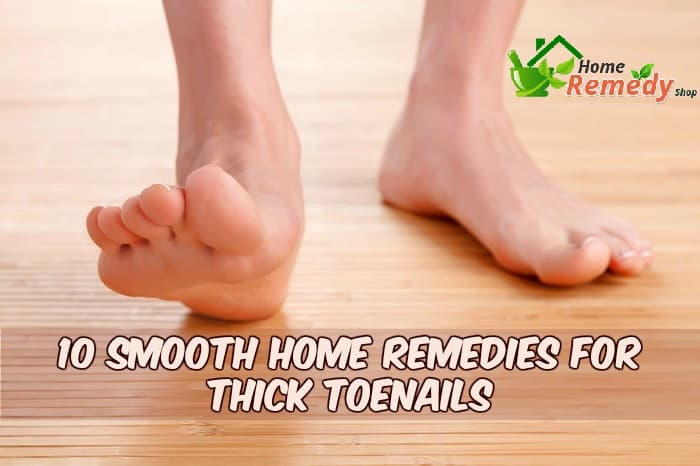 Thick Toenails: 10 Natural Ways to Make Your Feet Smooth Again