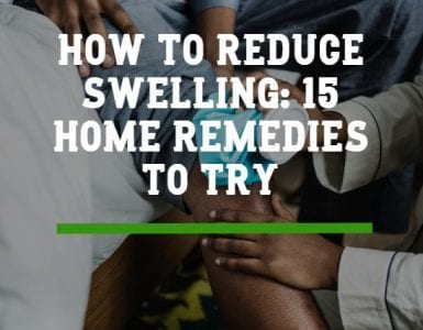 How To Reduce Swelling: 15 Home Remedies To Try